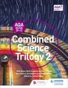 AQA GCSE (9-1) Combined Science Trilogy Student Book 2 ebook by Nick Dixon, Nick England, Richard Grime,...