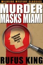 Murder Masks Miami: A Lt. Valcour Mystery ebook by Rufus King