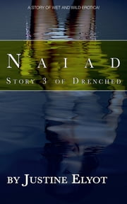 Naiad - A short story of wet 'n' wild erotica ebook by Justine Elyot