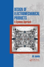 Design of Electromechanical Products - A Systems Approach ebook by Ali Jamnia