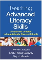 Teaching Advanced Literacy Skills - A Guide for Leaders in Linguistically Diverse Schools ebook by PhD Nonie K. Lesaux, PhD,Sky H. Marietta, EdD,Emily Phillips Galloway, EdD