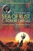 Sea of Rust ebook by C. Robert Cargill
