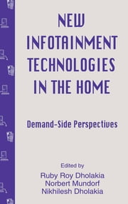 New infotainment Technologies in the Home - Demand-side Perspectives ebook by Ruby Roy Dholakia, Norbert Mundorf, Nikhilesh Dholakia