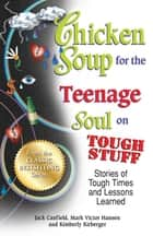 Chicken Soup for the Teenage Soul on Tough Stuff - Stories of Tough Times and Lessons Learned ebook by Jack Canfield, Mark Victor Hansen