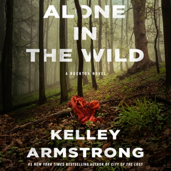 Alone in the Wild - A Rockton Novel audiobook by Kelley Armstrong