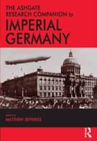 The Ashgate Research Companion to Imperial Germany ebook by Matthew Jefferies