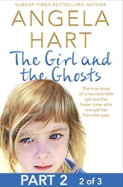 The Girl and the Ghosts Part 2 of 3 - The true story of a haunted little girl and the foster carer who rescued her from the past ebook by Angela Hart