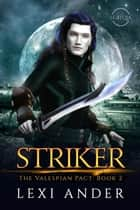 Striker - The Valespian Pact, #2 ebook by Lexi Ander