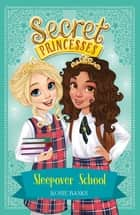 Secret Princesses: Sleepover School - Book 14 ebook by Rosie Banks