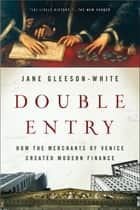 Double Entry: How the Merchants of Venice Created Modern Finance ebook by Jane Gleeson-White