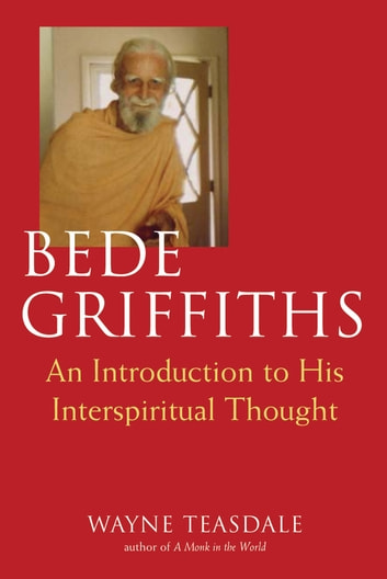 Bede Griffiths - An Introduction to His Spiritual Thought ebook by Brother Wayne Teasdale