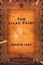 The Lilac Fairy ebook by Andrew Lang