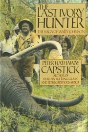 The Last Ivory Hunter ebook by Peter Hathaway Capstick