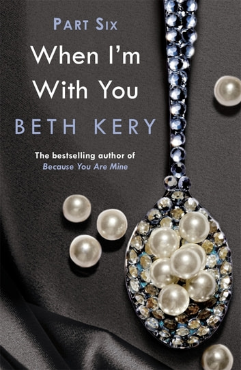 When You Trust Me (When I'm With You Part 6) - Because You Are Mine Series #2 ebook by Beth Kery