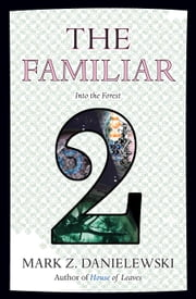 The Familiar, Volume 2 - Into the Forest ebook by Mark Z. Danielewski
