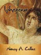 Iphegenia ebook by Nancy A. Collins