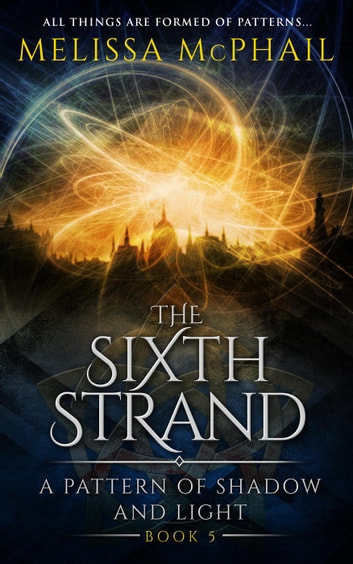 The Sixth Strand - A Pattern of Shadow & Light, #5 ebook by Melissa McPhail