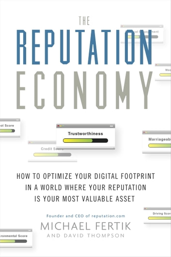 The Reputation Economy - How to Optimize Your Digital Footprint in a World Where Your Reputation Is Your Most Valuable Asset eBook by Michael Fertik,David C. Thompson