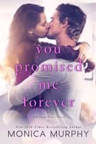You Promised Me Forever ebook by Monica Murphy