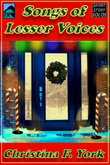 Songs of Lesser Voices-A Holiday Short Short Story ebook by Christina F. York