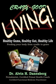 Crazy-Good Living! ebook by Alvin H. Danenberg