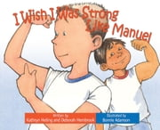 I Wish I Was Strong Like Manuel ebook by Kathryn Heling,Deborah Hembrook,Bonnie Adamson