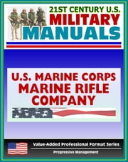 21st Century U.S. Military Manuals: Marine Rifle Company/Platoon Marine Corps Field Manual - FMFM 6-4 (Value-Added Professional Format Series) ebook by Progressive Management