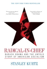 Radical-in-Chief - Barack Obama and the Untold Story of American Socialism ebook by Stanley Kurtz