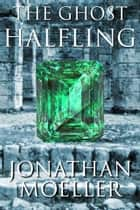 The Ghost Halfling ebook by Jonathan Moeller