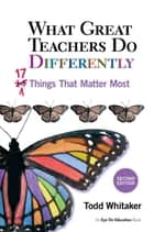 What Great Teachers Do Differently - 17 Things That Matter Most ebook by Todd Whitaker