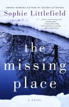 The Missing Place ebook by Sophie Littlefield