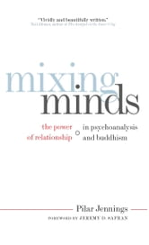Mixing Minds - The Power of Relationship in Psychoanalysis and Buddhism ebook by Pilar Jennings