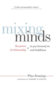 Mixing Minds - The Power of Relationship in Psychoanalysis and Buddhism ebook by Pilar Jennings, Jeremy D. Safran