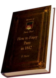 How to Enjoy Paris in 1842 (Illustrated) - Memoirs of Paris Past ebook by F. Hervé