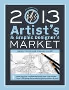 2013 Artist's & Graphic Designer's Market ebook by Mary Burzlaff Bostic