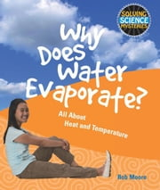 Why Does Water Evaporate?: All about Heat and Temperature ebook by Moore, Rob
