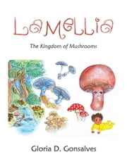 Lamellia - The Kingdom of Mushrooms ebook by Gloria D. Gonsalves