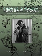 LIFE IS A POEM - The Sighs of Life: Expressing the Moments of the Soul ebook by Tuese C. Ahkiong