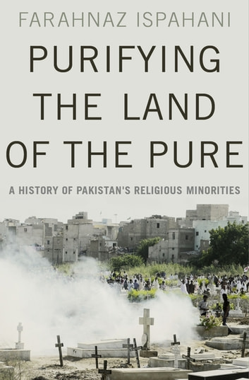Purifying the Land of the Pure - A History of Pakistan's Religious Minorities eBook by Farahnaz Ispahani