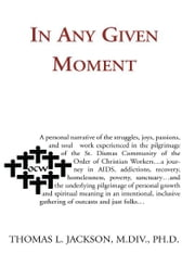 In Any Given Moment ebook by Ph.D Thomas L. Jackson
