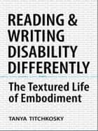 Reading and Writing Disability Differently ebook by Tanya Titchkosky