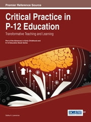 Critical Practice in P-12 Education - Transformative Teaching and Learning ebook by Salika A. Lawrence
