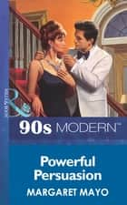 Powerful Persuasion (Mills & Boon Vintage 90s Modern) ebook by Margaret Mayo
