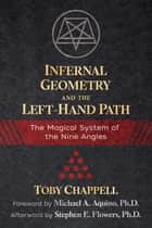 Infernal Geometry and the Left-Hand Path - The Magical System of the Nine Angles ebook by Toby Chappell, Michael A. Aquino, Stephen E. Flowers,...