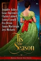 'Tis the Season: Regency Yuletide Short Stories ebook by Christi Caldwell, Grace Burrowes, Jennifer Ashley,...