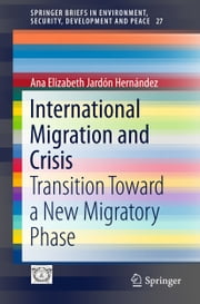 International Migration and Crisis - Transition Toward a New Migratory Phase ebook by Ana Elizabeth Jardón Hernández
