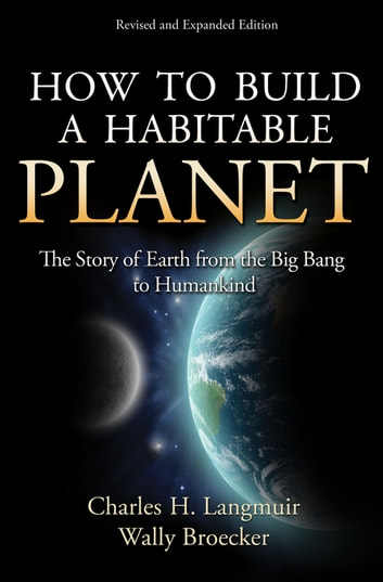 How to Build a Habitable Planet - The Story of Earth from the Big Bang to Humankind - Revised and Expanded Edition ebook by Wally Broecker,Charles H. Langmuir