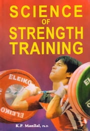Science of Strength Training - 100% Pure Adrenaline ebook by K. P. Manilal