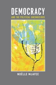 Democracy and the Political Unconscious ebook by Noelle McAfee
