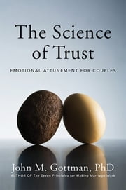 The Science of Trust: Emotional Attunement for Couples ebook by John M. Gottman